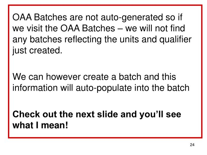 OAA Batches are not auto-generated so if we visit the OAA Batches – we will not find any batches reflecting the units and qualifier just created.