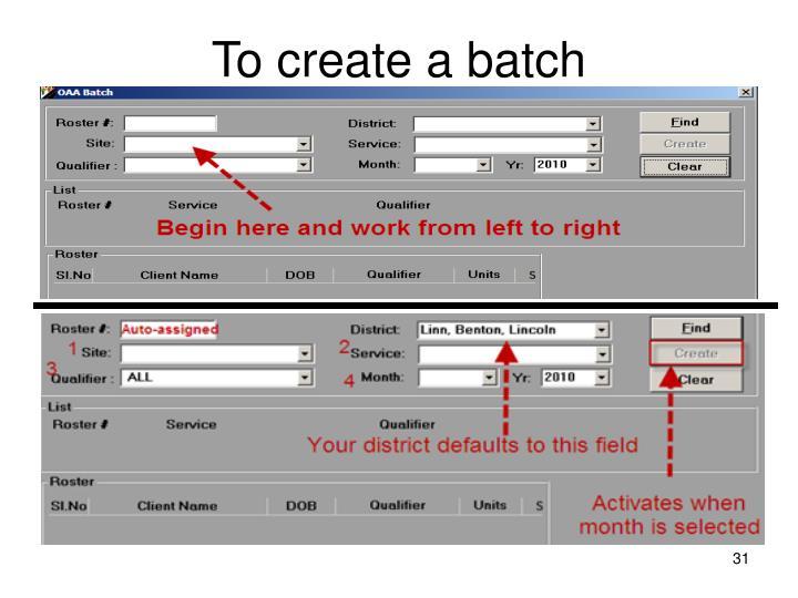 To create a batch