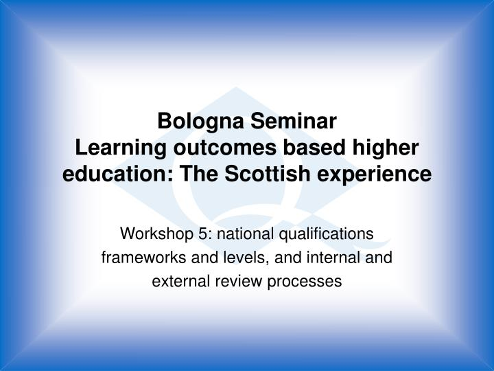 Bologna seminar learning outcomes based higher education the scottish experience