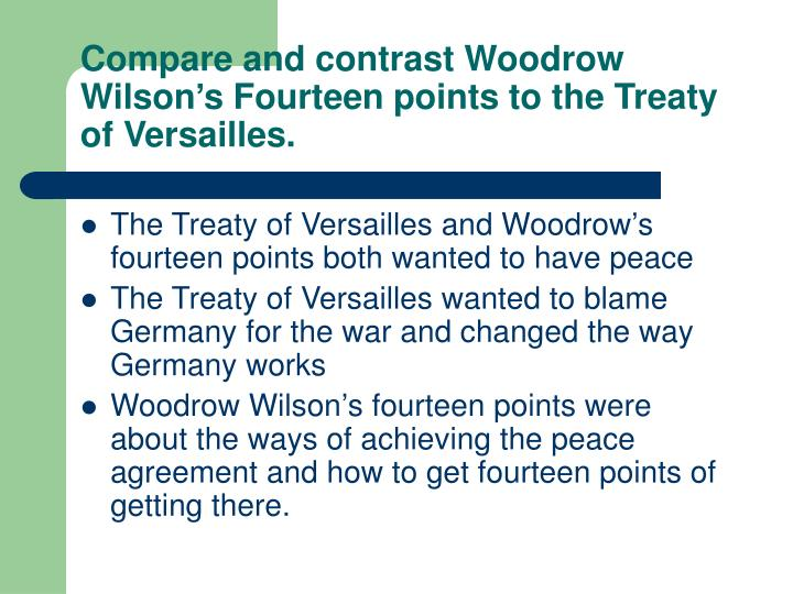 Compare and contrast Woodrow Wilson's Fourteen points to the Treaty of Versailles.