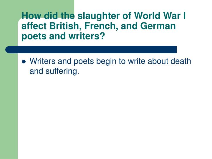 How did the slaughter of World War I affect British, French, and German poets and writers?