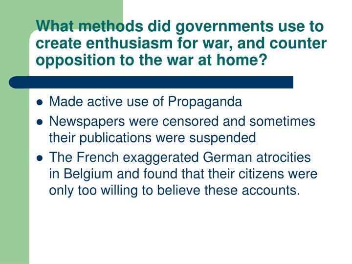 What methods did governments use to create enthusiasm for war, and counter opposition to the war at home?