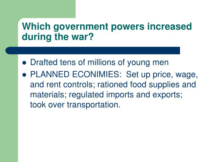 Which government powers increased during the war?