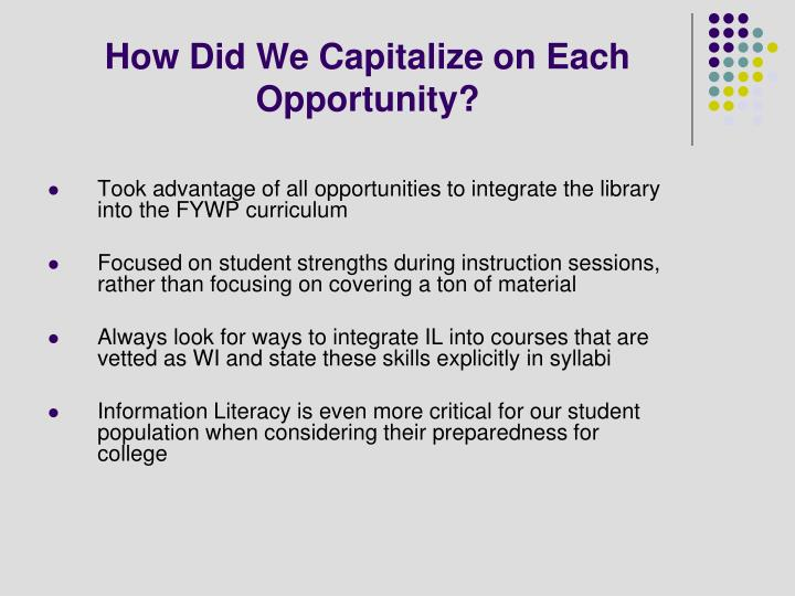 How Did We Capitalize on Each Opportunity?