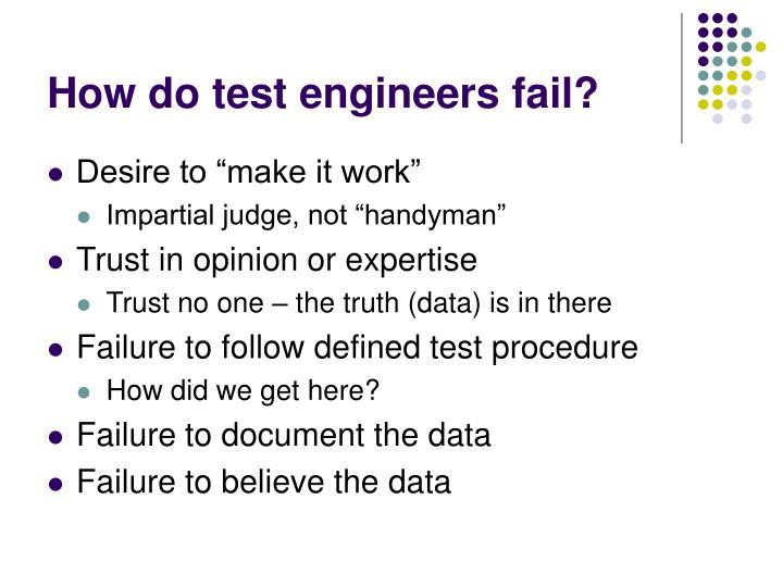 How do test engineers fail?