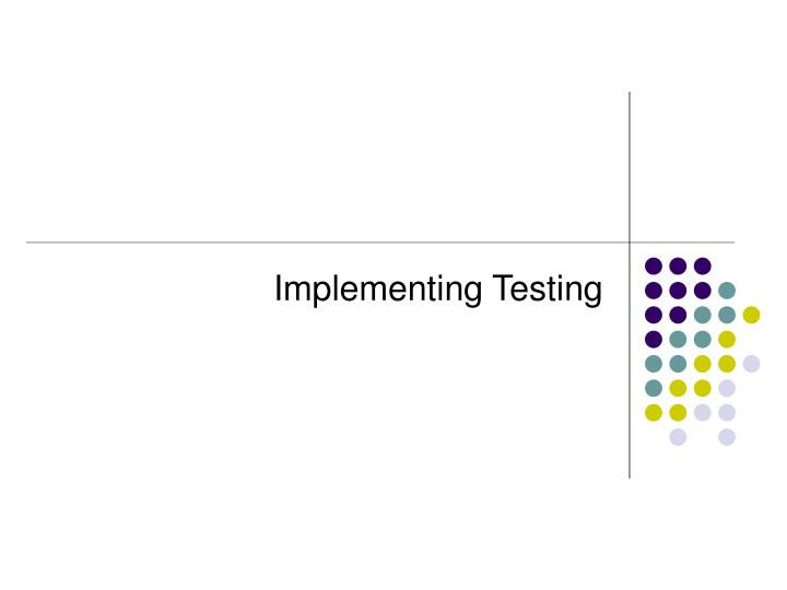 Implementing Testing