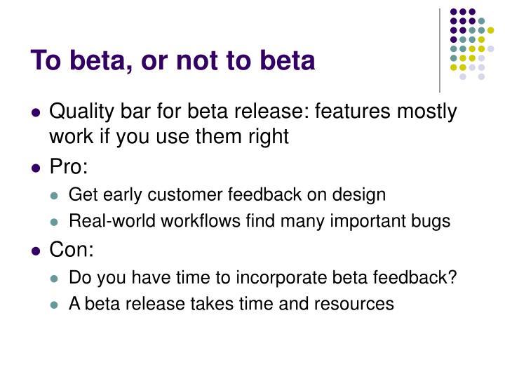 To beta, or not to beta