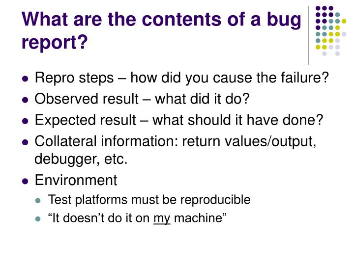 What are the contents of a bug report?