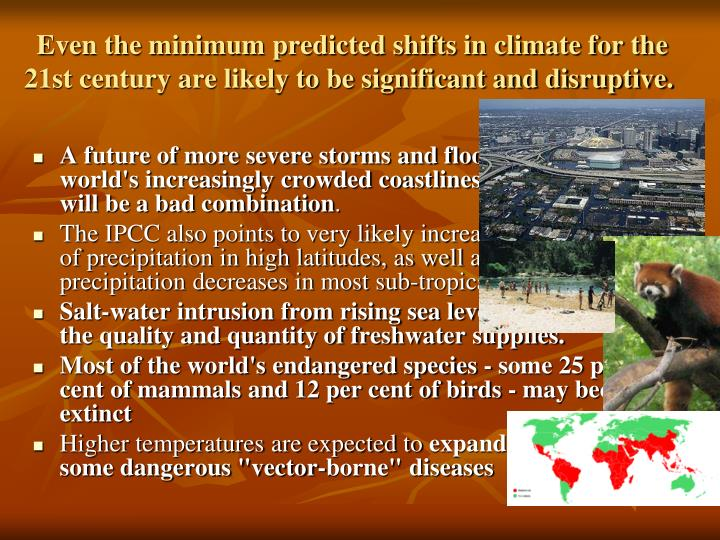 Even the minimum predicted shifts in climate for the 21st century are likely to be significant and disruptive.