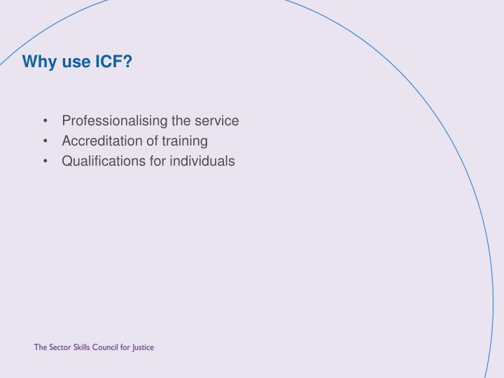 Why use ICF?