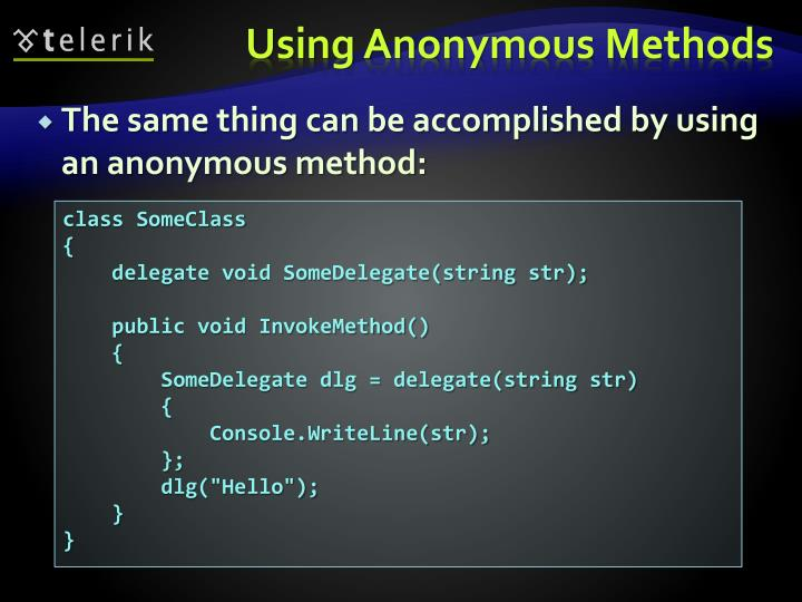 The same thing can be accomplished by using an anonymous method: