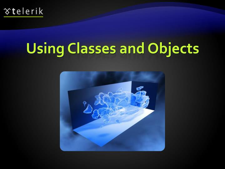 Using Classes and Objects