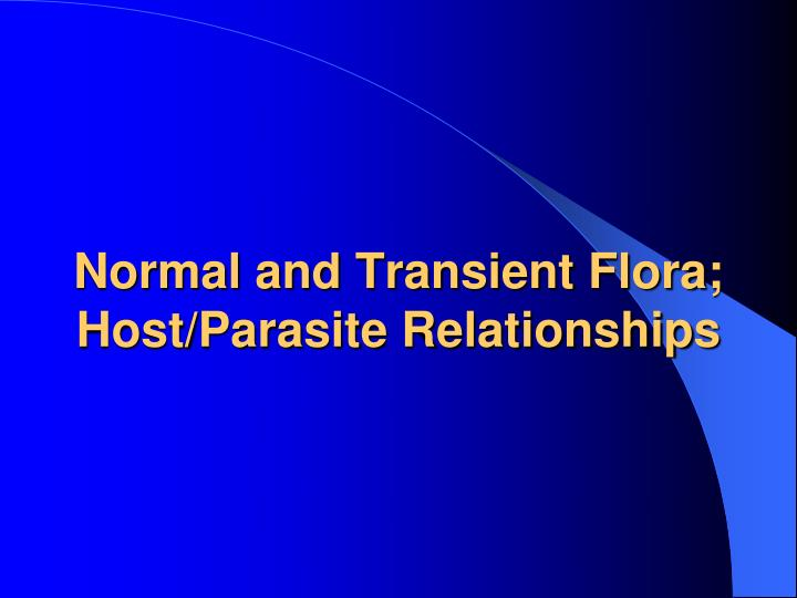 normal and transient flora host parasite relationships