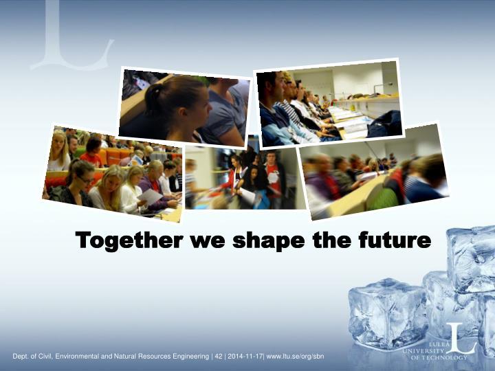 Together we shape the future