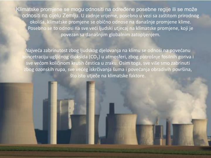 Klimatske promjene se mogu odnositi na određene posebneregijeili se može odnositi na cijeluZemlju.