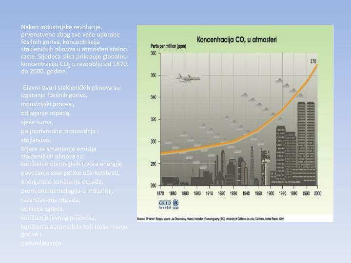 Nakon industrijske revolucije, prvenstveno zbog sve veće uporabe fosilnih goriva, koncentracija stakleničkih plinova u atmosferi stalno raste. Sljedeća slika prikazuje globalnu koncentraciju CO