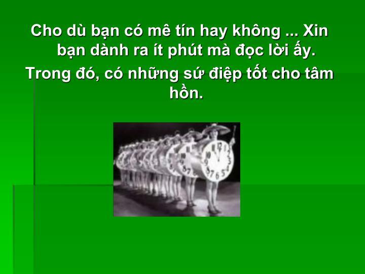 Cho d bn c m tn hay khng ... Xin bn dnh ra t pht m c li y.