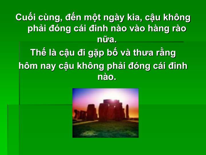 Cui cng, n mt ngy kia, cu khng phi ng ci inh no vo hng ro na.