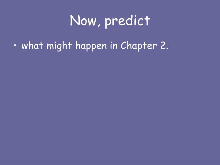 Now, predict