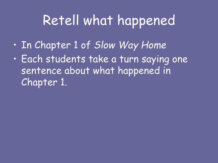 Retell what happened