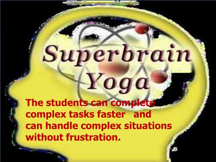 The students can complete complex tasks faster and