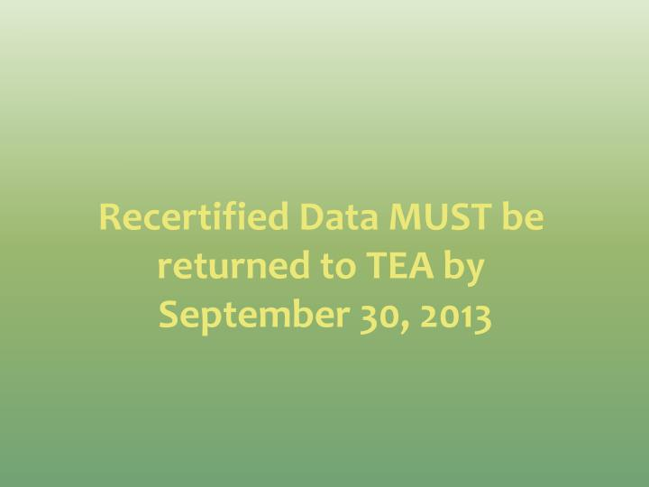 Recertified Data MUST be returned to TEA by