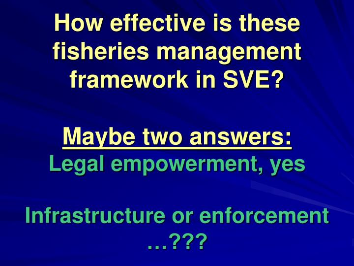 How effective is these fisheries management framework in SVE?