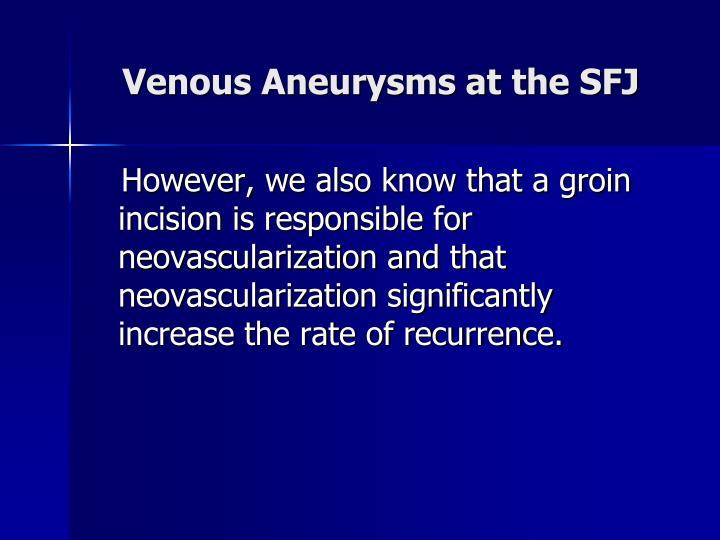 Venous Aneurysms at the SFJ