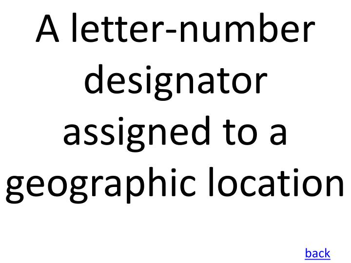 A letter-number designator assigned to a geographic location