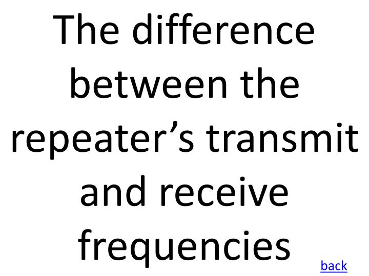 The difference between the repeater's transmit and receive frequencies