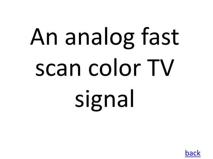 An analog fast scan color TV signal