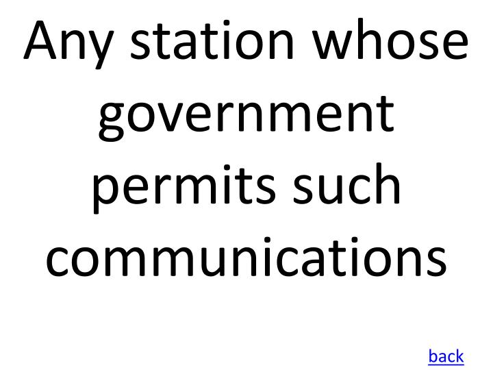 Any station whose government permits such communications