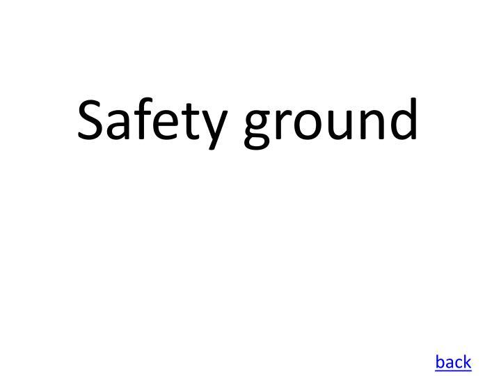 Safety ground