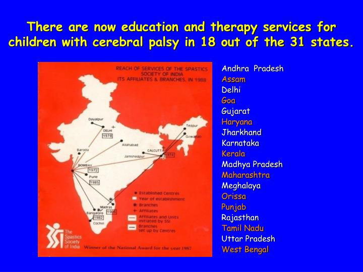 There are now education and therapy services for children with cerebral palsy in 18 out of the 31 states.
