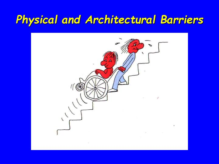 Physical and Architectural Barriers