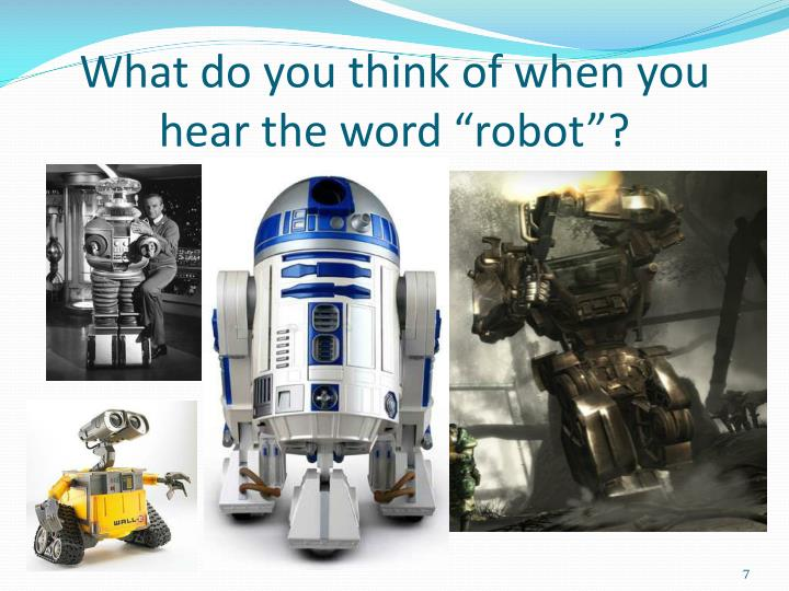 "What do you think of when you hear the word ""robot""?"