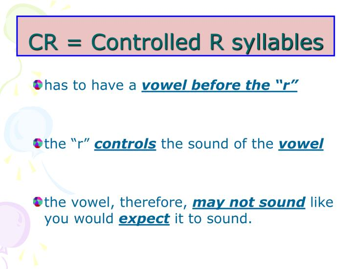 CR = Controlled R syllables