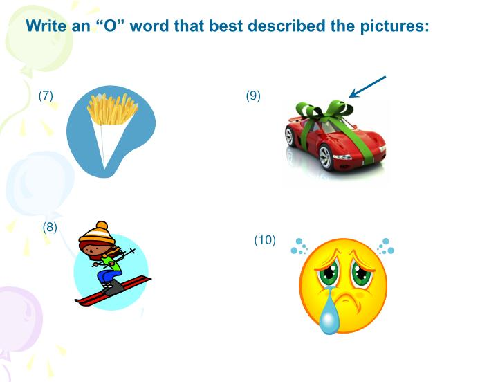 "Write an ""O"" word that best described the pictures:"