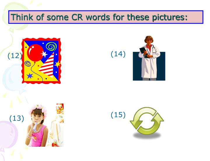 Think of some CR words for these pictures: