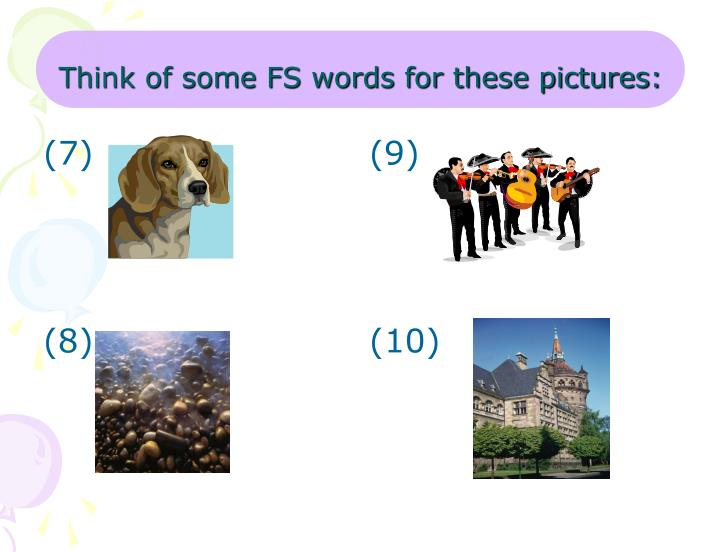 Think of some FS words for these pictures:
