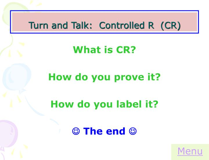 Turn and Talk:  Controlled R  (CR)