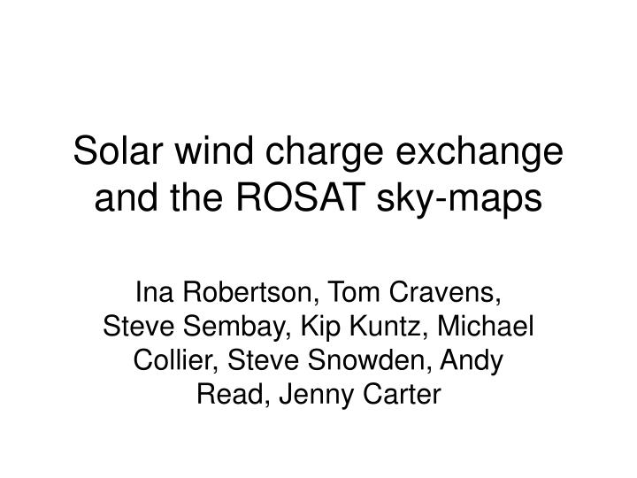 Solar wind charge exchange and the rosat sky maps
