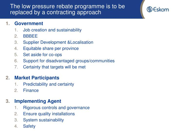 The low pressure rebate programme is to be replaced by a contracting approach