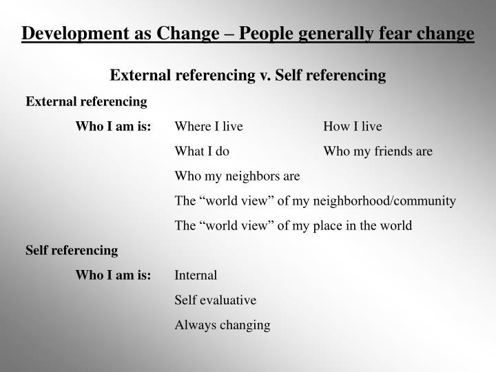 Development as Change – People generally fear change