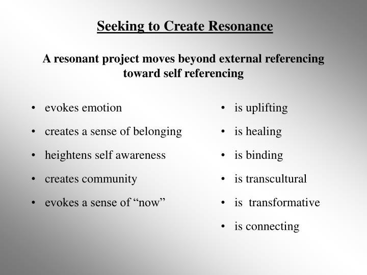 Seeking to Create Resonance
