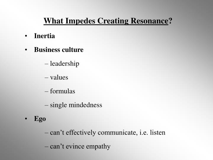 What Impedes Creating Resonance