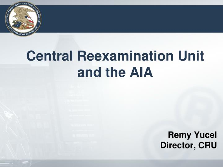 Central Reexamination Unit and the AIA