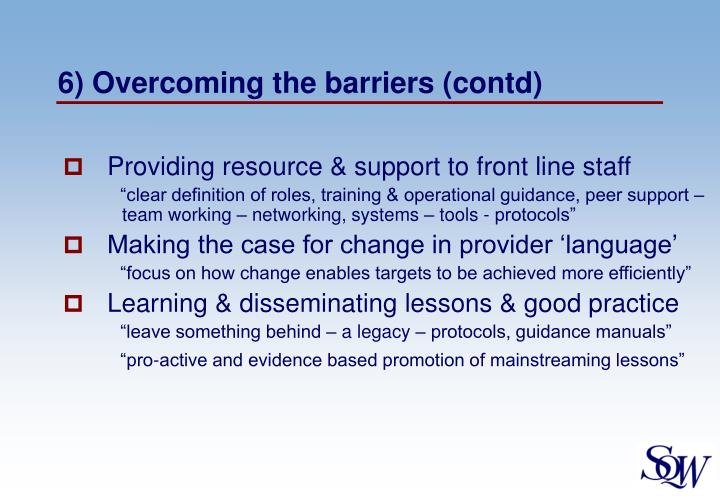 6) Overcoming the barriers (contd)