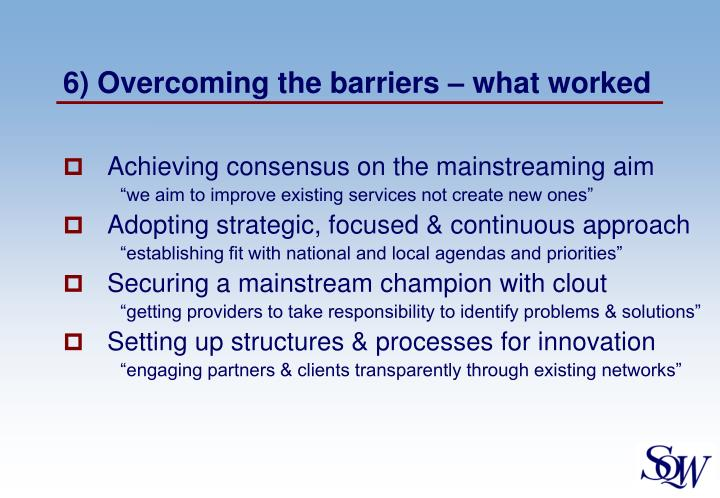 6) Overcoming the barriers – what worked