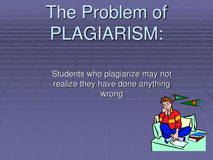 The Problem of PLAGIARISM: